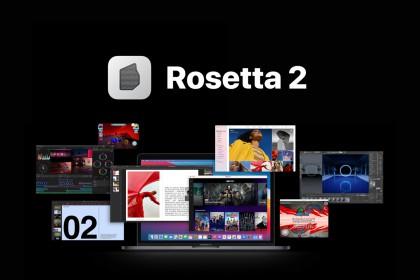 Rosetta 2 con đường chuyển sang ARM của Apple không còn là trở ngại