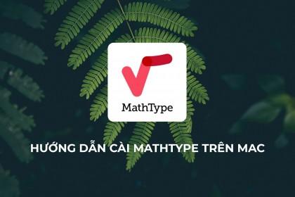 Hướng dẫn cài đặt MathType trên Macbook (Mới nhất)