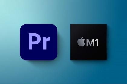 Adobe phát hành bản hỗ trợ Apple M1 cho Premiere Pro