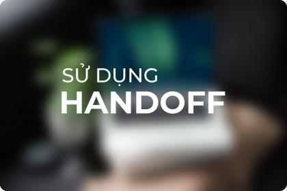 Handoff là gì?? Cách sử dụng tính năng Handoff trên Macbook để tiếp tục công việc trên thiết bị Apple khác