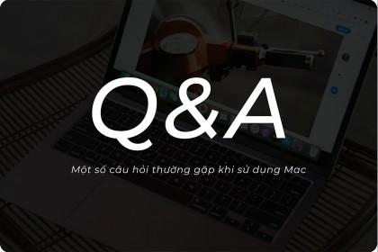 Q&A - Một số câu hỏi thường gặp khi bắt đầu sử dụng Mac